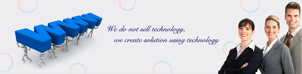 We do not sell technology we create solution using technology